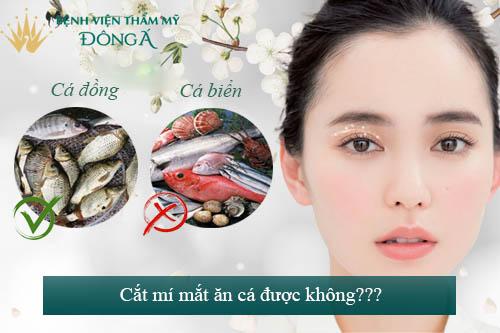 Cắt mí mắt ăn cá được không? Bác sĩ tư vấn chi tiết 4